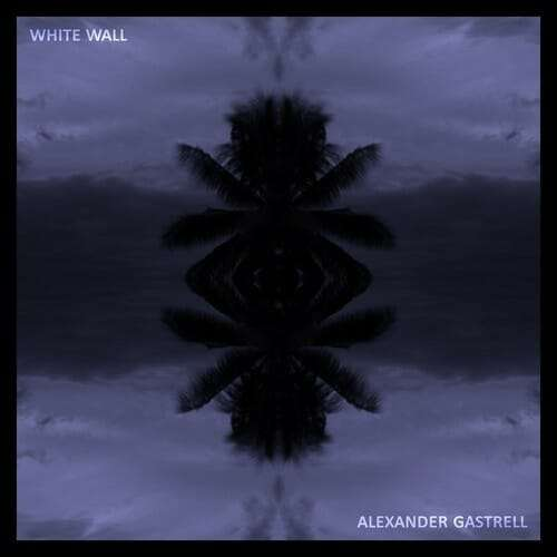Alexander Gastrell - White Wall EP