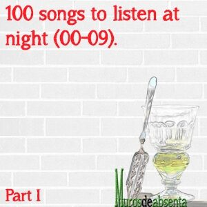100 songs to listen at night (00-09). Part I