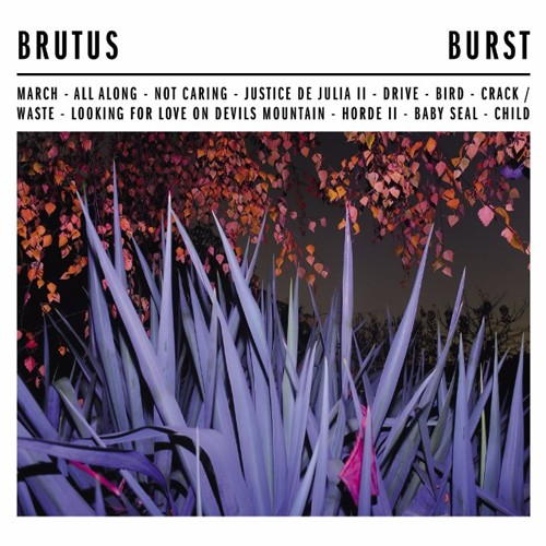 Brutus – All Along / Drive (3/4s) | Burst
