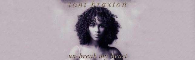 Toni Braxton – Un-Break My Heart