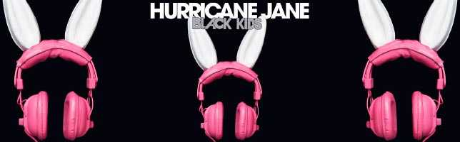 Black Kids – Hurricane Jane