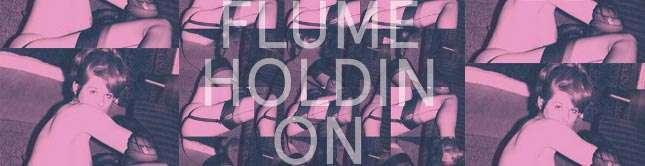 Flume - Holdin' On