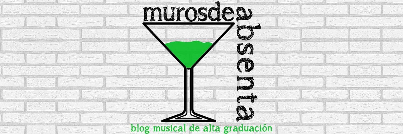 Muros de Absenta - Blog musical de alta graduación